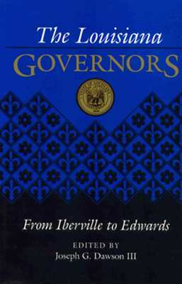 The Louisiana Governors: From Iberville to Edwards...