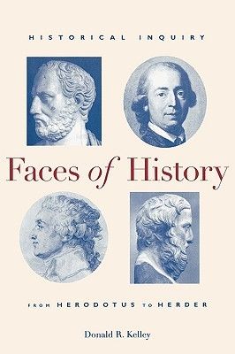 Faces of History: Historical Inquiry from Herodotu...