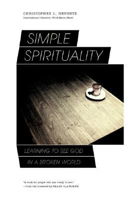 Simple Spirituality: Learning to See God in a Brok...