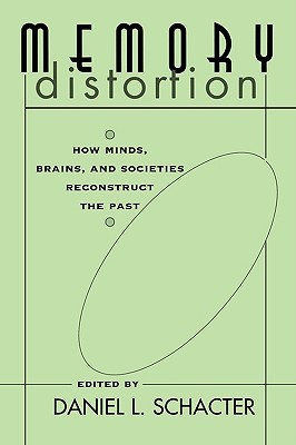 Memory Distortion: How Minds, Brains, and Societie...