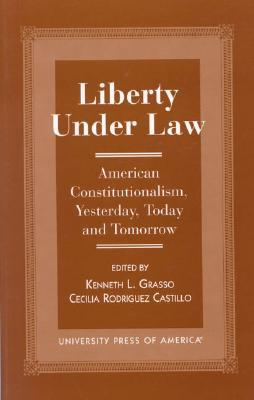 Liberty Under Law: American Constitutionalism, Yes...