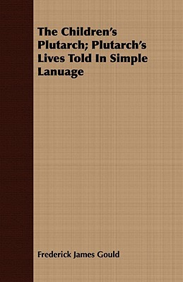 The Children's Plutarch; Plutarch's Lives Told in ...