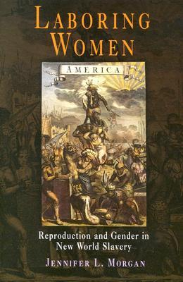 Laboring Women: Reproduction and Gender in New Wor...