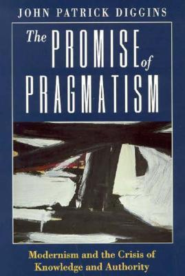 The Promise of Pragmatism: Modernism and the Crisi...