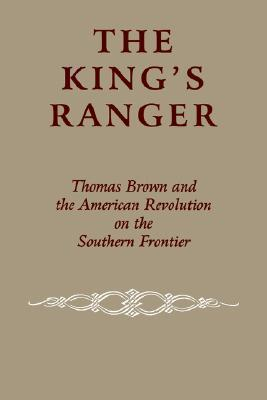 The King's Ranger: Thomas Brown and the American R...