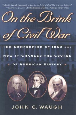 On the Brink of Civil War: The Compromise of 1850 ...