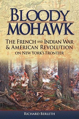 Bloody Mohawk: The French and Indian War & America...