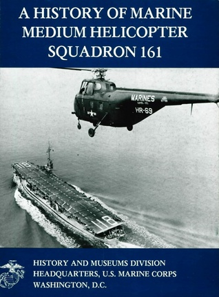 A History of Marine Medium Helicopter Squadron 161...