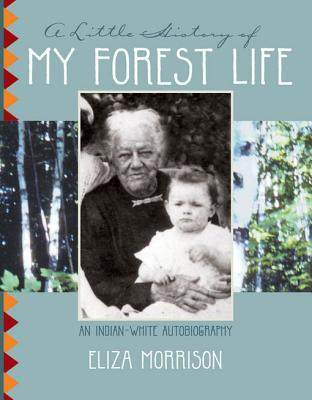 A Little History of My Forest Life: An Indian-Whit...