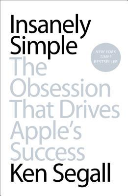 Insanely Simple: The Obsession That Drives Apple's...