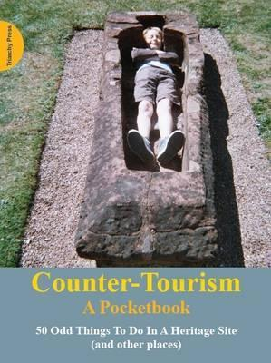 Counter-Tourism: A Pocketbook: 50 Odd Things to Do...