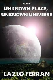 Unknown Place, Unknown Universe (Iron, #2)