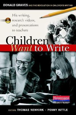 Children Want to Write: Donald Graves and the Revo...