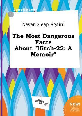 Never Sleep Again! the Most Dangerous Facts about Hitch-22: A Memoir