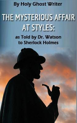 The Mysterious Affair at Styles: As Told by Dr. Wa...