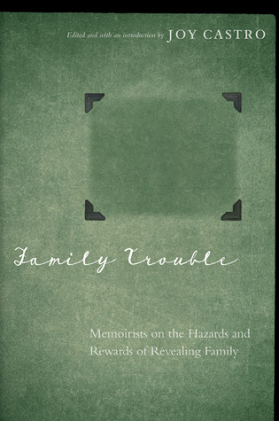 Family Trouble: Memoirists on the Hazards and Rewa...