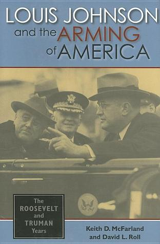 Louis Johnson and the Arming of America: The Roose...
