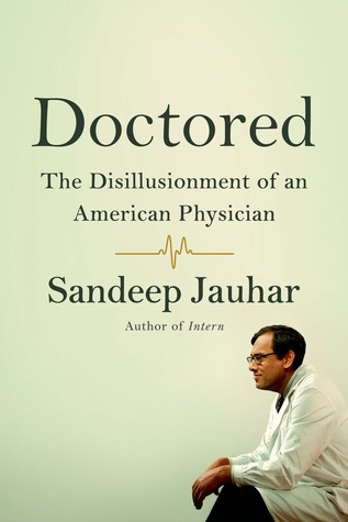 Doctored: The Disillusionment of an American Physi...