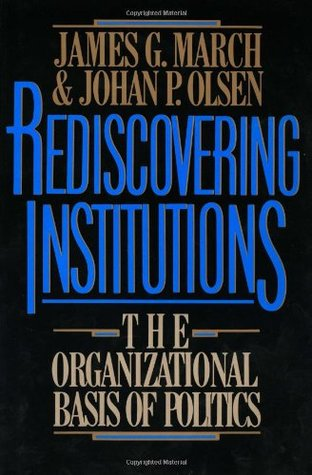 Rediscovering Institutions: The Orgnizational Basi...