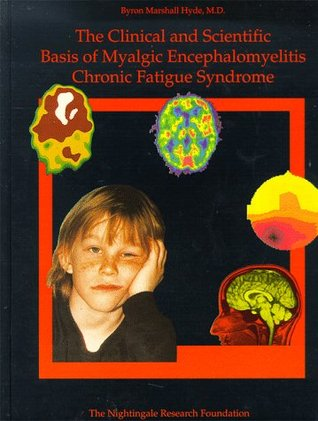 The Clinical and Scientific Basis of Myalgic Encep...