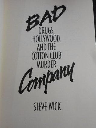 Bad Company: Drugs, Hollywood, and the Cotton Club...