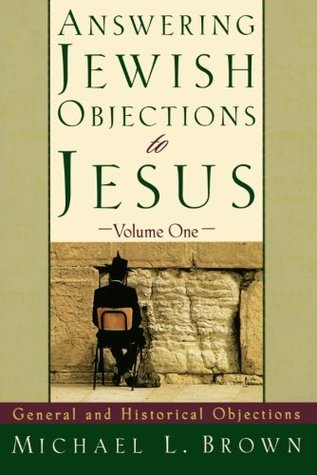 Answering Jewish Objections to Jesus: General and ...