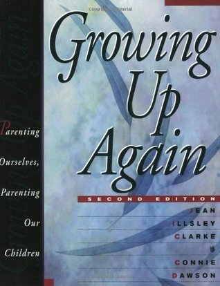 Growing Up Again: Parenting Ourselves, Parenting O...