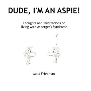Dude, I'm an Aspie! - Thoughts and Illustrations o...