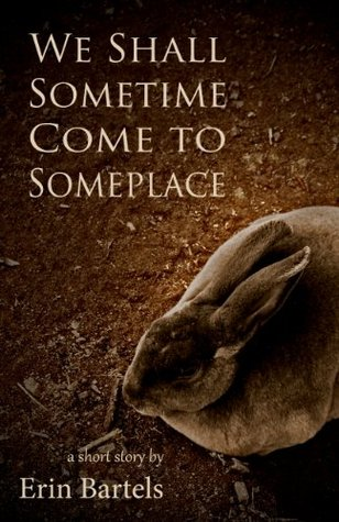 We Shall Sometime Come to Someplace