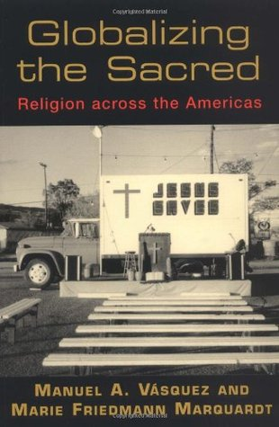 Globalizing the Sacred: Religion Across the Americ...