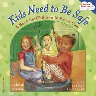 Kids Need to Be Safe: A Book for Children in Foste...