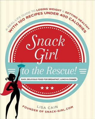 Snack Girl to the Rescue!: A Real-Life Guide to Lo...