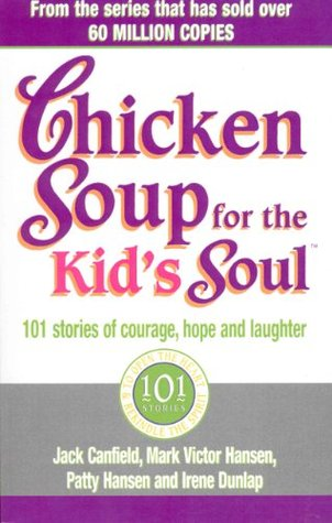 Chicken Soup For The Kids Soul: 101 Stories of Cou...