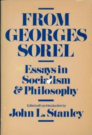 From Georges Sorel: Essays in Socialism and Philos...