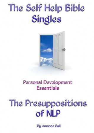 The Presuppositions of NLP. (The Self Help Bible S...