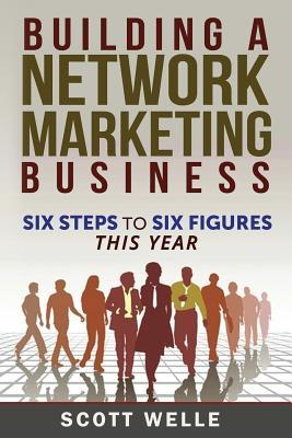 Building a Network Marketing Business: Six Steps t...
