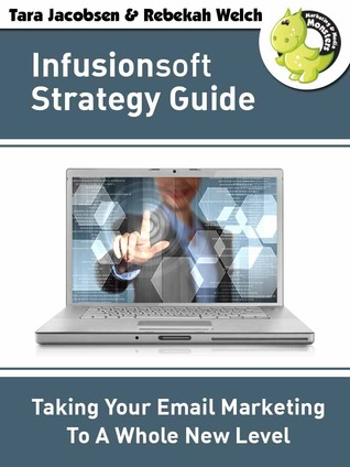 Infusionsoft Strategy Guide: Taking Your Email Mar...