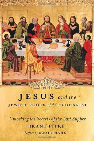 Jesus and the Jewish Roots of the Eucharist: Unloc...
