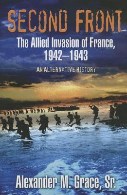 Second Front: The Allied Invasion of France, 1942-...