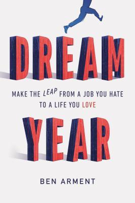 Dream Year: Make the Leap from a Job You Hate to a...