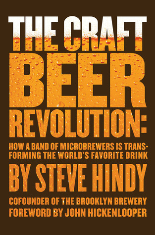 The Craft Beer Revolution: How a Band of Microbrew...