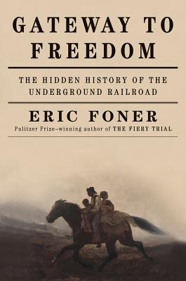 Gateway to Freedom: The Hidden History of the Unde...