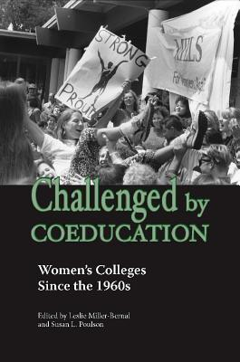 Challenged by Coeducation: Women's Colleges Since ...