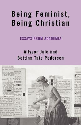 Being Feminist, Being Christian: Essays from Acade...