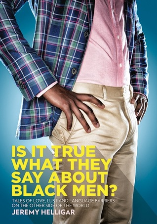 Is It True What They Say About Black Men?: Tales o...