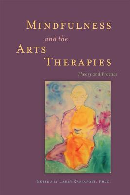 Mindfulness and the Arts Therapies: Theory and Pra...