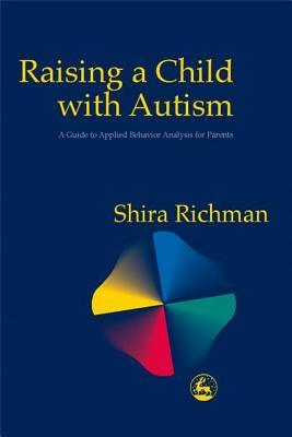 Raising a Child with Autism: A Guide to Applied Be...