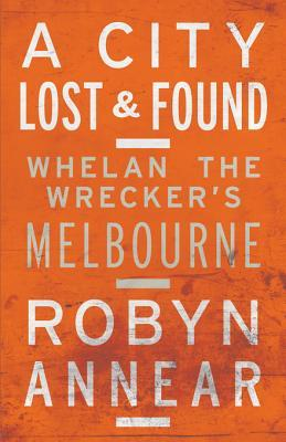 A City Lost and Found: Whelan the Wrecker's Melbou...