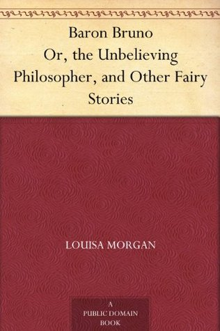 Baron Bruno Or, the Unbelieving Philosopher, and O...