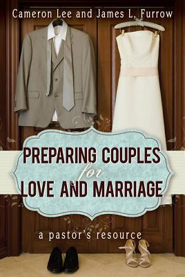 Preparing Couples for Love and Marriage: A Pastor'...
